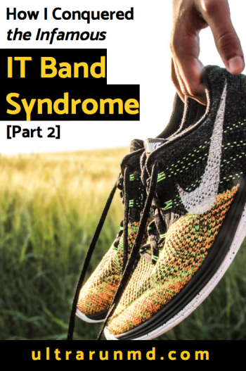How I Conquered the Infamous IT Band Syndrome Part 2 // Ultra Run MD